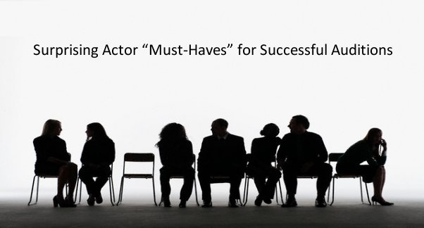 "Surprising Actor ""Must-haves"" for Successful Auditions"