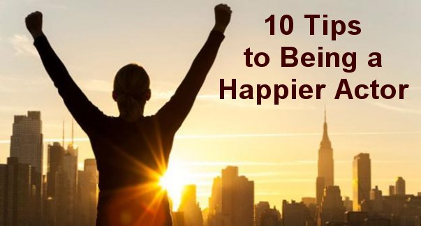 10 Tips to Being a Happier Actor